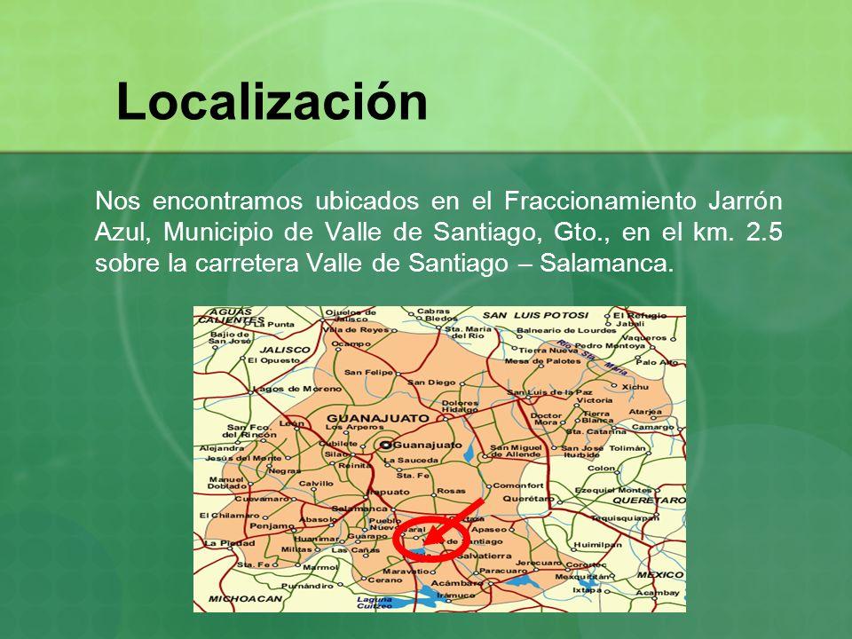 Localización Nos encontramos ubicados en el Fraccionamiento Jarrón Azul, Municipio de Valle de Santiago, Gto., en el km. 2.5 sobre la carretera Valle