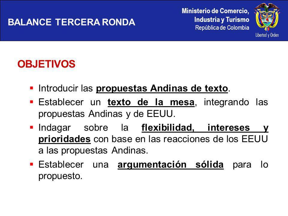 Ministerio de Comercio, Industria y Turismo República de Colombia OBJETIVOS BALANCE TERCERA RONDA Introducir las propuestas Andinas de texto.