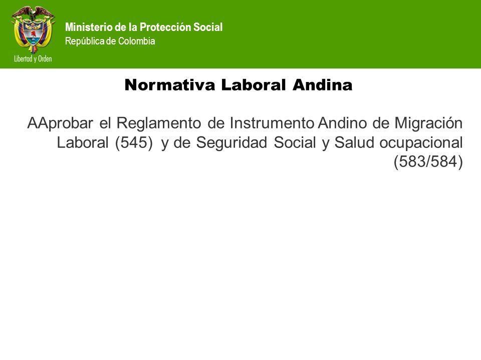 Ministerio de la Protección Social República de Colombia Normativa Laboral Andina AAprobar el Reglamento de Instrumento Andino de Migración Laboral (5