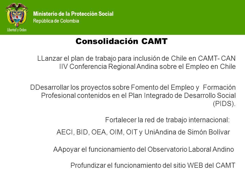 Ministerio de la Protección Social República de Colombia Consolidación CAMT LLanzar el plan de trabajo para inclusión de Chile en CAMT- CAN IIV Confer