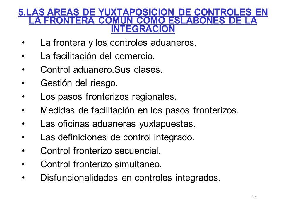 14 5.LAS AREAS DE YUXTAPOSICION DE CONTROLES EN LA FRONTERA COMUN COMO ESLABONES DE LA INTEGRACION La frontera y los controles aduaneros. La facilitac