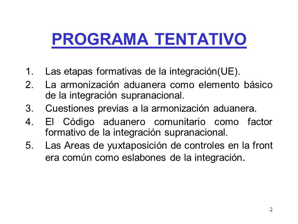 2 PROGRAMA TENTATIVO 1.Las etapas formativas de la integración(UE). 2.La armonización aduanera como elemento básico de la integración supranacional. 3