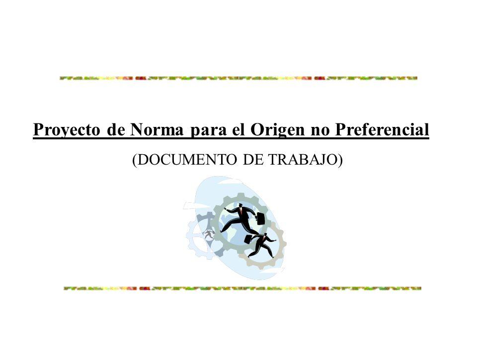 Proyecto de Norma para el Origen no Preferencial (DOCUMENTO DE TRABAJO)