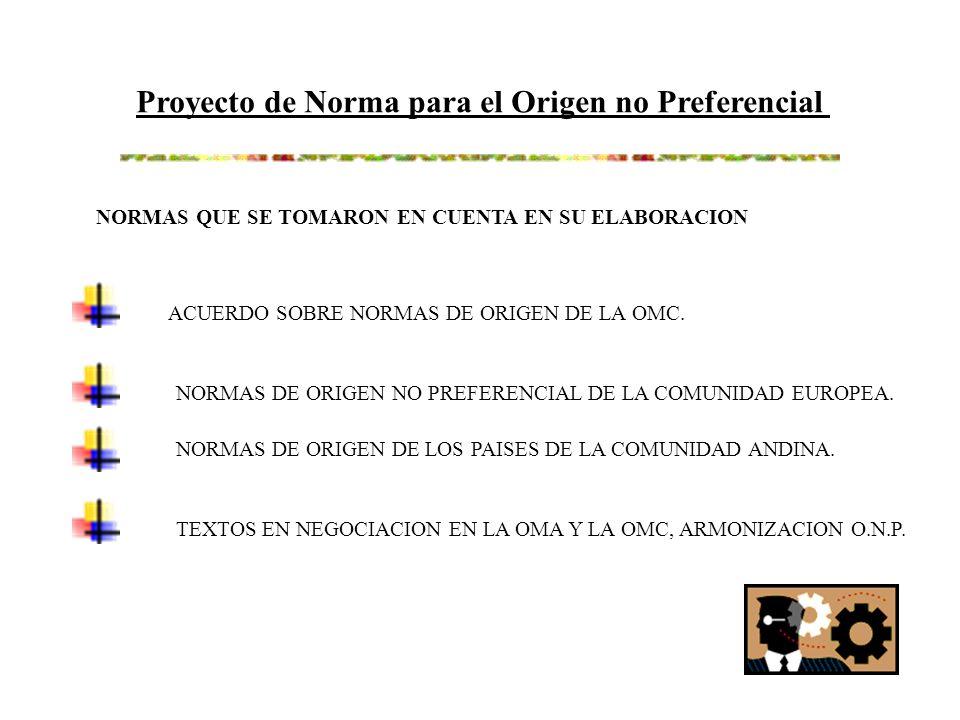 Proyecto de Norma para el Origen no Preferencial NORMAS QUE SE TOMARON EN CUENTA EN SU ELABORACION ACUERDO SOBRE NORMAS DE ORIGEN DE LA OMC.