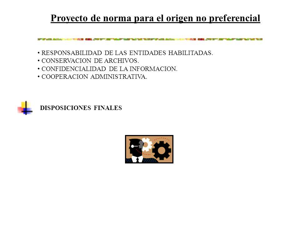 Proyecto de norma para el origen no preferencial RESPONSABILIDAD DE LAS ENTIDADES HABILITADAS.