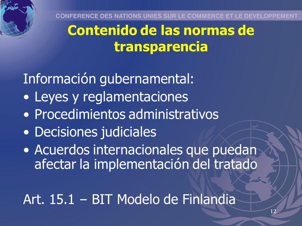 12 Contenido de las normas de transparencia Informaci ó n gubernamental: Leyes y reglamentaciones Procedimientos administrativos Decisiones judiciales Acuerdos internacionales que puedan afectar la implementaci ó n del tratado Art.