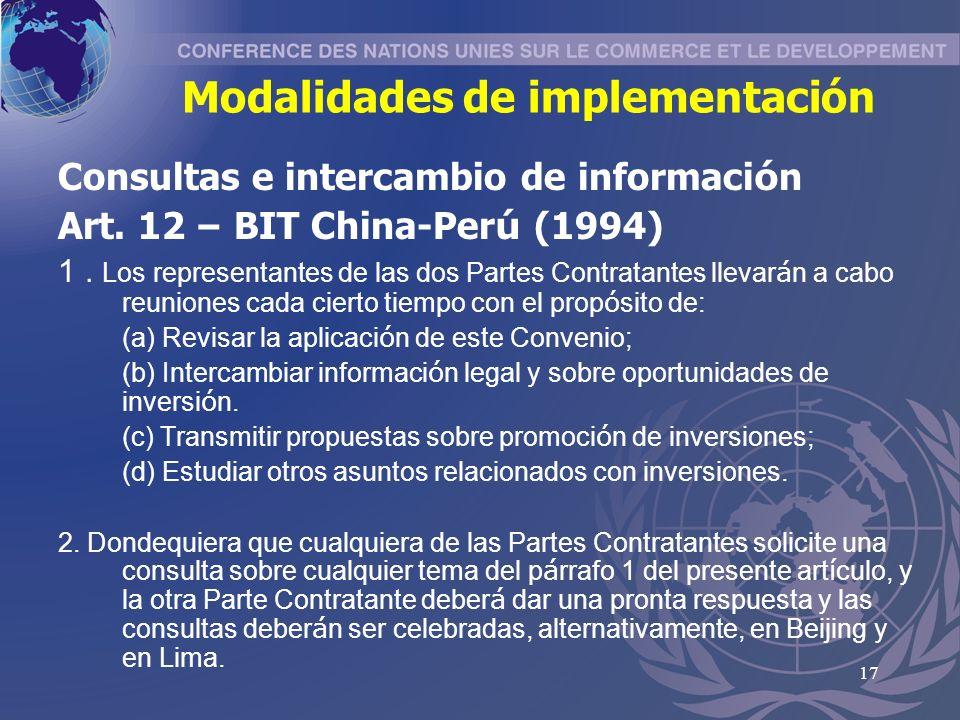 17 Modalidades de implementación Consultas e intercambio de informaci ó n Art. 12 – BIT China-Per ú (1994) 1. Los representantes de las dos Partes Con