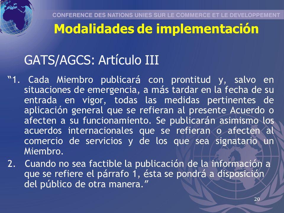20 Modalidades de implementación GATS/AGCS: Art í culo III 1.
