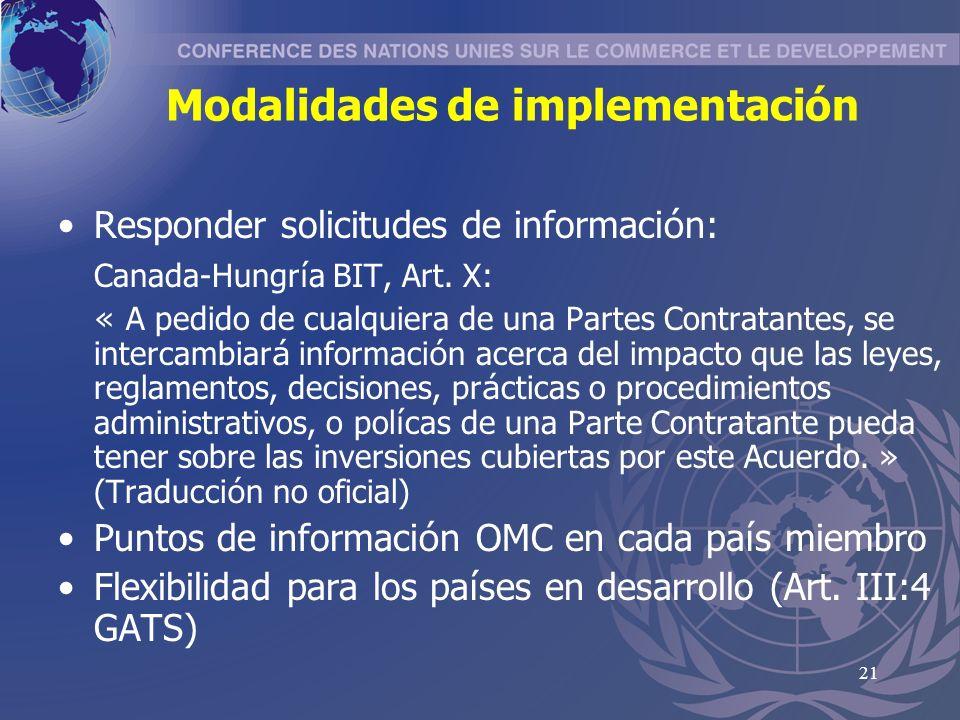 21 Modalidades de implementación Responder solicitudes de informaci ó n: Canada-Hungr í a BIT, Art.