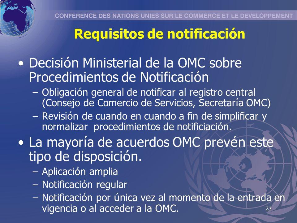 23 Requisitos de notificación Decisi ó n Ministerial de la OMC sobre Procedimientos de Notificaci ó n –Obligaci ó n general de notificar al registro central (Consejo de Comercio de Servicios, Secretar í a OMC) –Revisi ó n de cuando en cuando a fin de simplificar y normalizar procedimientos de notificiaci ó n.