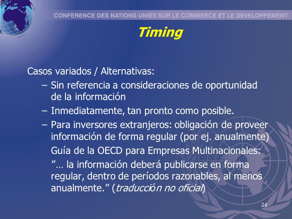 24 Timing Casos variados / Alternativas: –Sin referencia a consideraciones de oportunidad de la informaci ó n –Inmediatamente, tan pronto como posible.