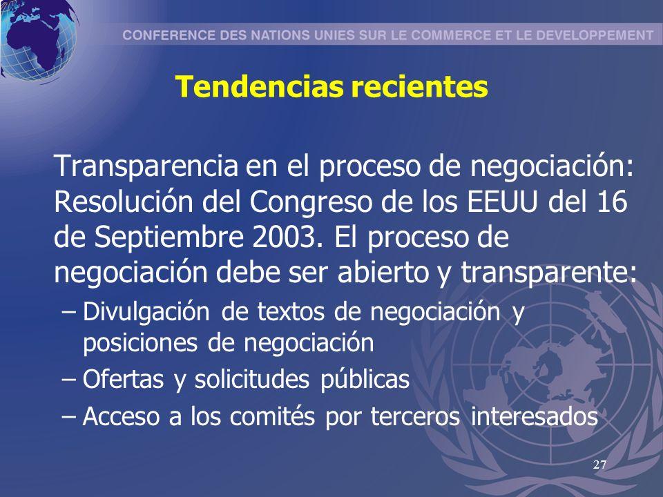 27 Tendencias recientes Transparencia en el proceso de negociación: Resolución del Congreso de los EEUU del 16 de Septiembre 2003.