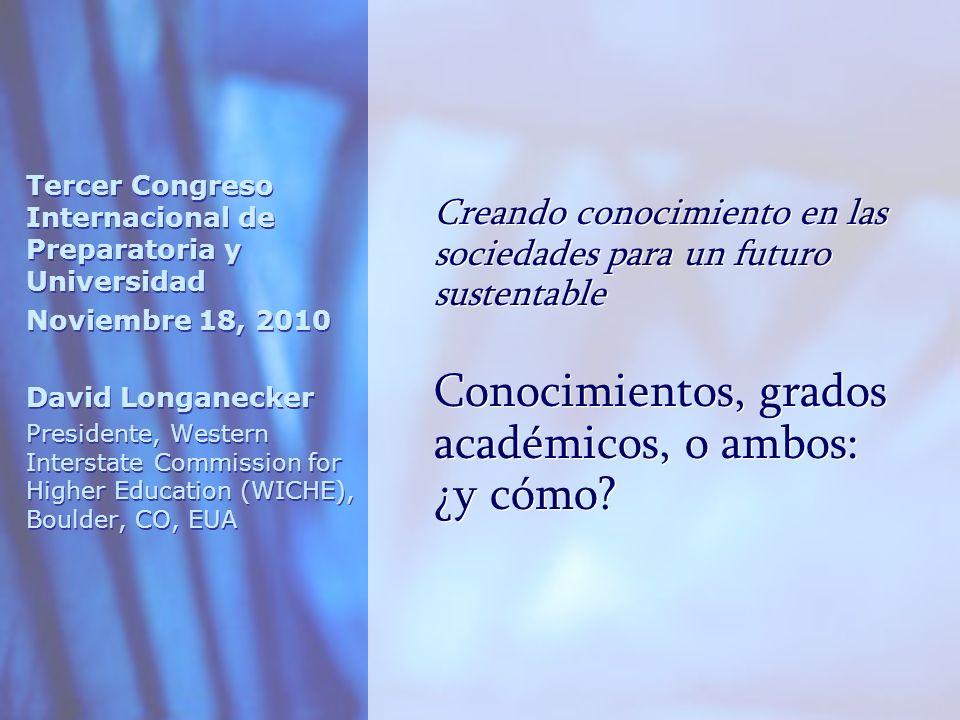 Creando conocimiento en las sociedades para un futuro sustentable Conocimientos, grados académicos, o ambos: ¿y cómo.