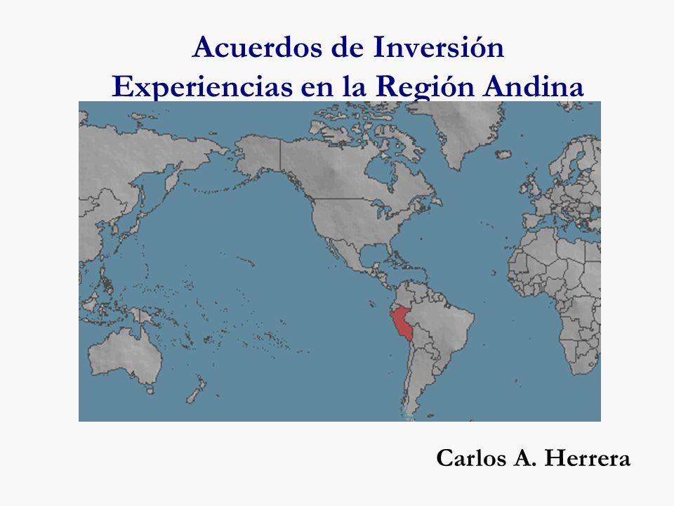 Acuerdos de Inversión Experiencias en la Región Andina Carlos A. Herrera