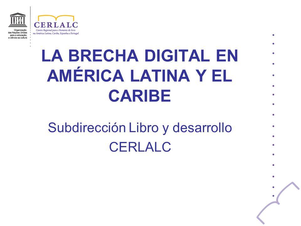LA BRECHA DIGITAL EN AMÉRICA LATINA Y EL CARIBE Subdirección Libro y desarrollo CERLALC