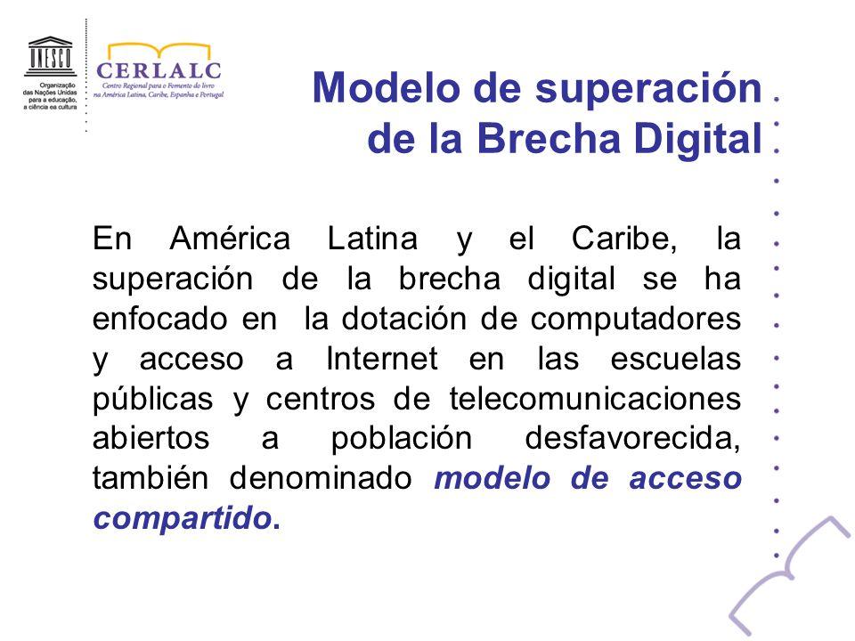 Modelo de superación de la Brecha Digital En América Latina y el Caribe, la superación de la brecha digital se ha enfocado en la dotación de computado