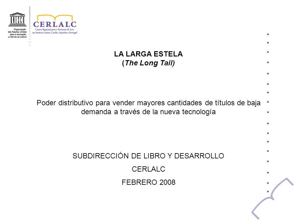 LA LARGA ESTELA (The Long Tail) Poder distributivo para vender mayores cantidades de títulos de baja demanda a través de la nueva tecnología SUBDIRECC