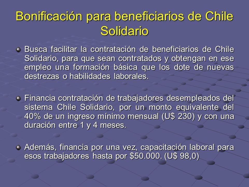 Bonificación para beneficiarios de Chile Solidario Busca facilitar la contratación de beneficiarios de Chile Solidario, para que sean contratados y obtengan en ese empleo una formación básica que los dote de nuevas destrezas o habilidades laborales.