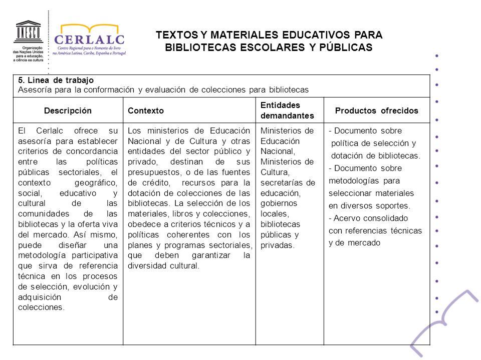 TEXTOS Y MATERIALES EDUCATIVOS PARA BIBLIOTECAS ESCOLARES Y PÚBLICAS 5. Línea de trabajo Asesoría para la conformación y evaluación de colecciones par