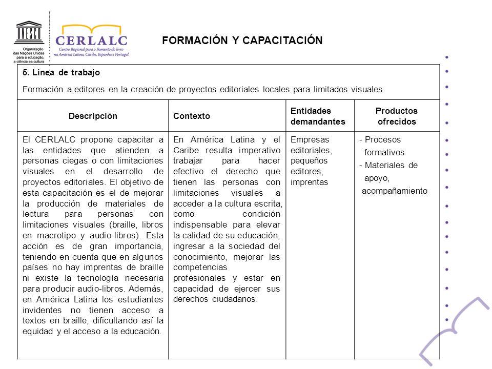 FORMACIÓN Y CAPACITACIÓN 5. Línea de trabajo Formación a editores en la creación de proyectos editoriales locales para limitados visuales DescripciónC