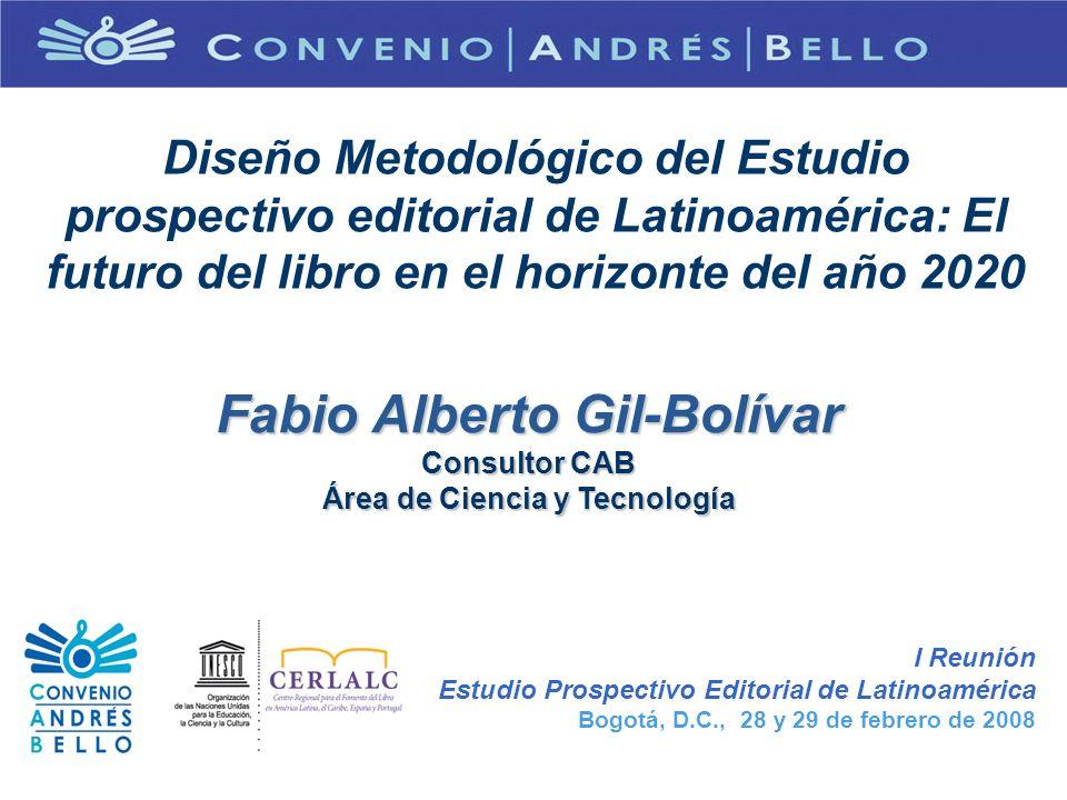Diseño Metodológico del Estudio prospectivo editorial de Latinoamérica: El futuro del libro en el horizonte del año 2020 Fabio Alberto Gil-Bolívar Con