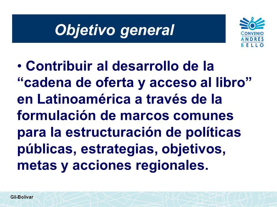 Objetivo general Gil-Bolívar Contribuir al desarrollo de la cadena de oferta y acceso al libro en Latinoamérica a través de la formulación de marcos c