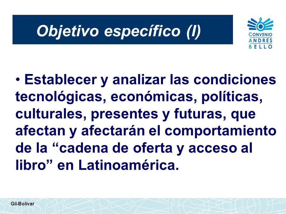 Objetivo específico (I) Gil-Bolívar Establecer y analizar las condiciones tecnológicas, económicas, políticas, culturales, presentes y futuras, que af