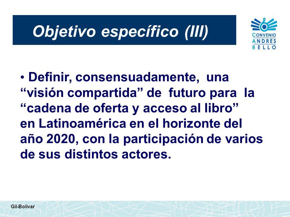Objetivo específico (III) Gil-Bolívar Definir, consensuadamente, una visión compartida de futuro para la cadena de oferta y acceso al libro en Latinoa