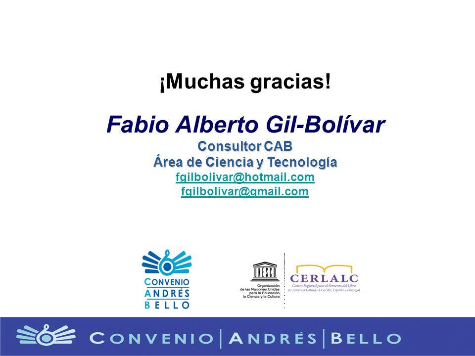 ¡Muchas gracias! Fabio Alberto Gil-Bolívar Consultor CAB Área de Ciencia y Tecnología fgilbolivar@hotmail.com fgilbolivar@gmail.com