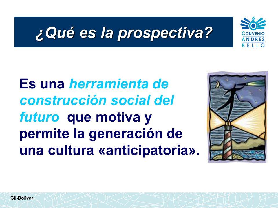 Es una herramienta de construcción social del futuro que motiva y permite la generación de una cultura «anticipatoria». ¿Qué es la prospectiva? Gil-Bo