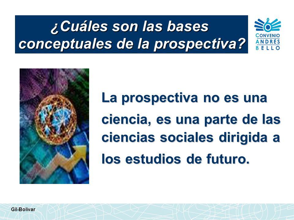 La prospectiva no es una ciencia, es una parte de las ciencias sociales dirigida a los estudios de futuro. ¿Cuáles son las bases conceptuales de la pr