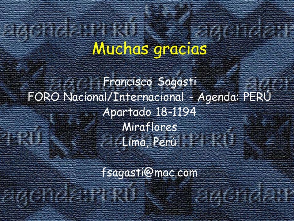 Muchas gracias Francisco Sagasti FORO Nacional/Internacional - Agenda: PER Ú Apartado 18-1194 Miraflores Lima, Per ú fsagasti@mac.com