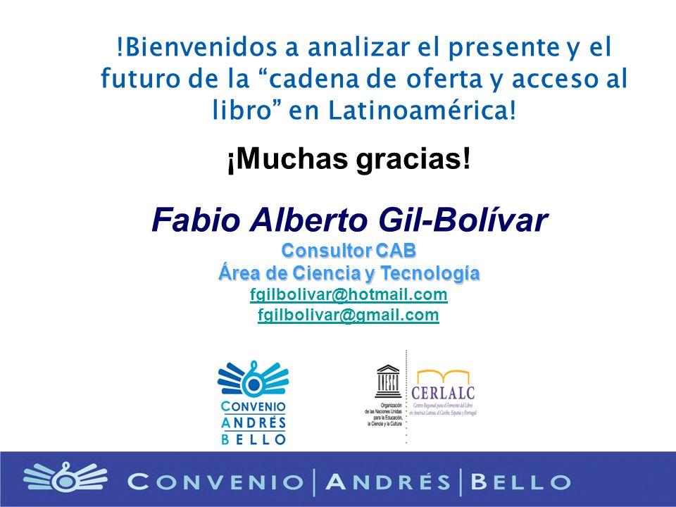 ¡Muchas gracias! Fabio Alberto Gil-Bolívar Consultor CAB Área de Ciencia y Tecnología fgilbolivar@hotmail.com fgilbolivar@gmail.com !Bienvenidos a ana