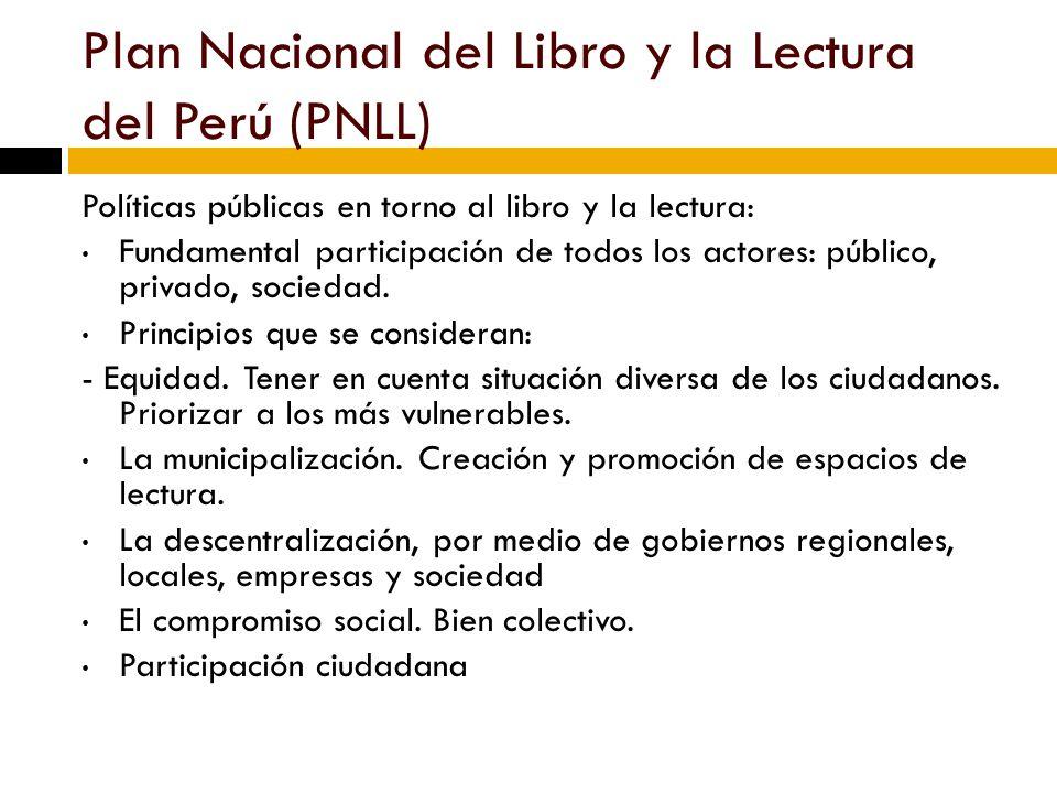 Plan Nacional del Libro y la Lectura del Perú (PNLL) Políticas públicas en torno al libro y la lectura: Fundamental participación de todos los actores: público, privado, sociedad.