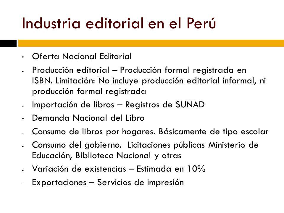 Industria editorial en el Perú Oferta Nacional Editorial - Producción editorial – Producción formal registrada en ISBN.
