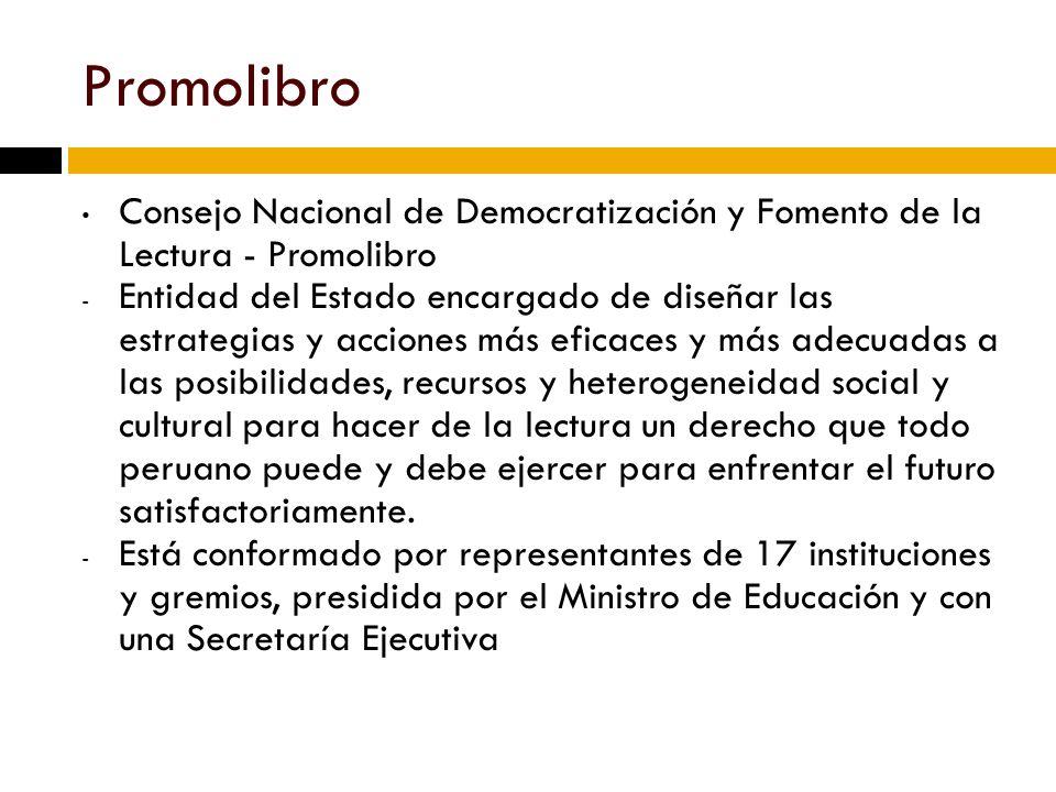 Promolibro Consejo Nacional de Democratización y Fomento de la Lectura - Promolibro - Entidad del Estado encargado de diseñar las estrategias y acciones más eficaces y más adecuadas a las posibilidades, recursos y heterogeneidad social y cultural para hacer de la lectura un derecho que todo peruano puede y debe ejercer para enfrentar el futuro satisfactoriamente.