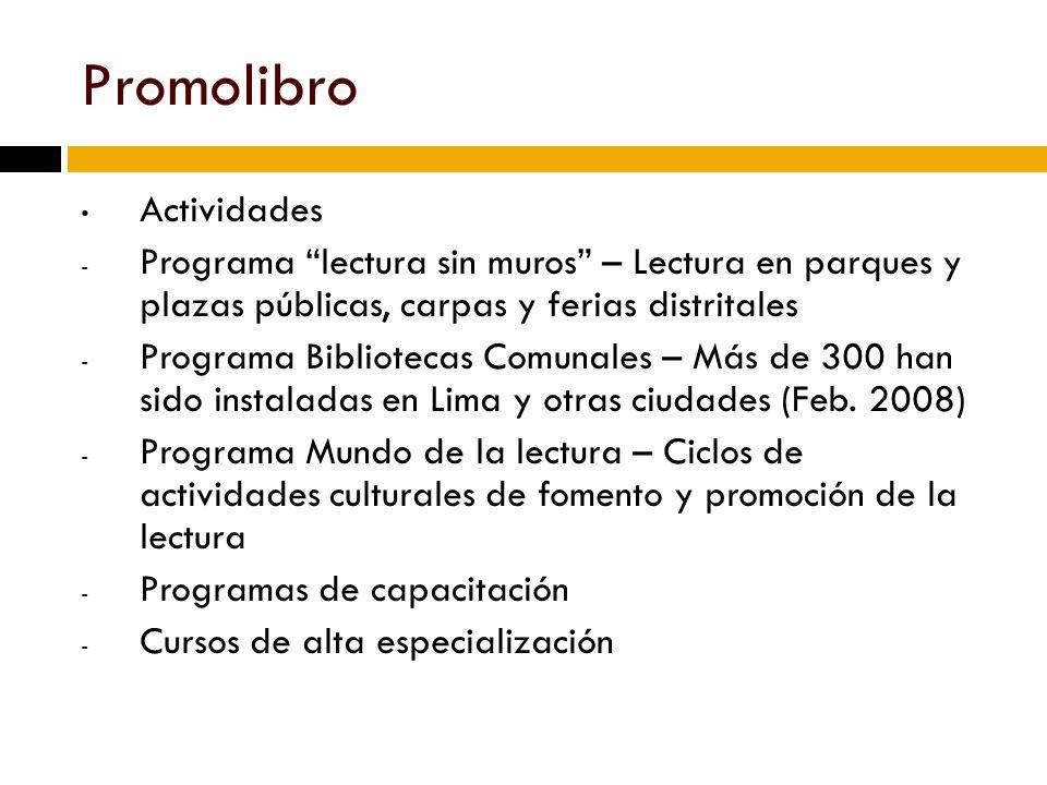 Promolibro Actividades - Programa lectura sin muros – Lectura en parques y plazas públicas, carpas y ferias distritales - Programa Bibliotecas Comunales – Más de 300 han sido instaladas en Lima y otras ciudades (Feb.