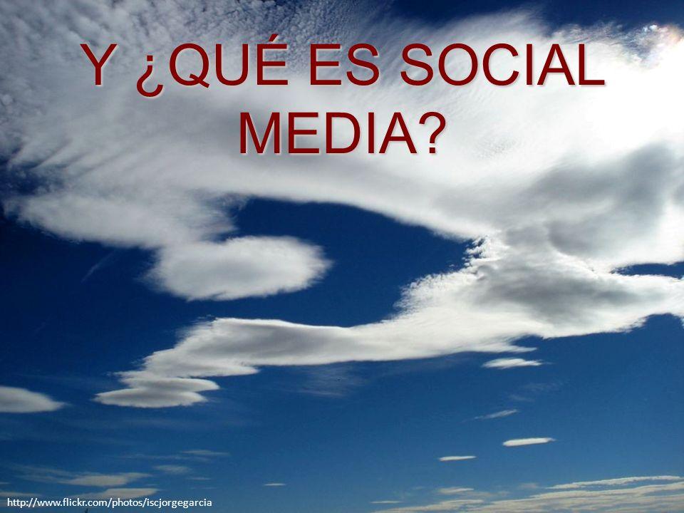 Y ¿QUÉ ES SOCIAL MEDIA http://www.flickr.com/photos/iscjorgegarcia