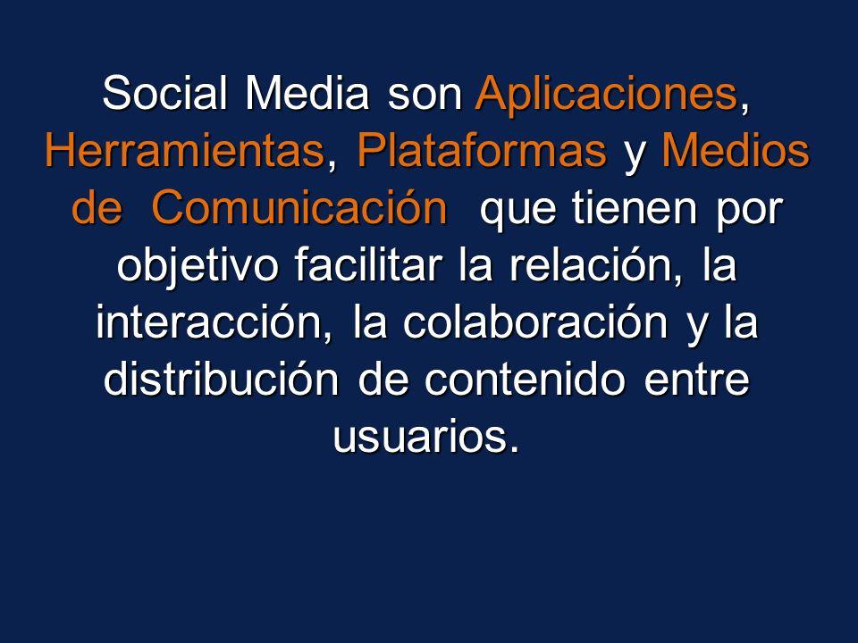 Social Media son Aplicaciones, Herramientas, Plataformas y Medios de Comunicación que tienen por objetivo facilitar la relación, la interacción, la colaboración y la distribución de contenido entre usuarios.