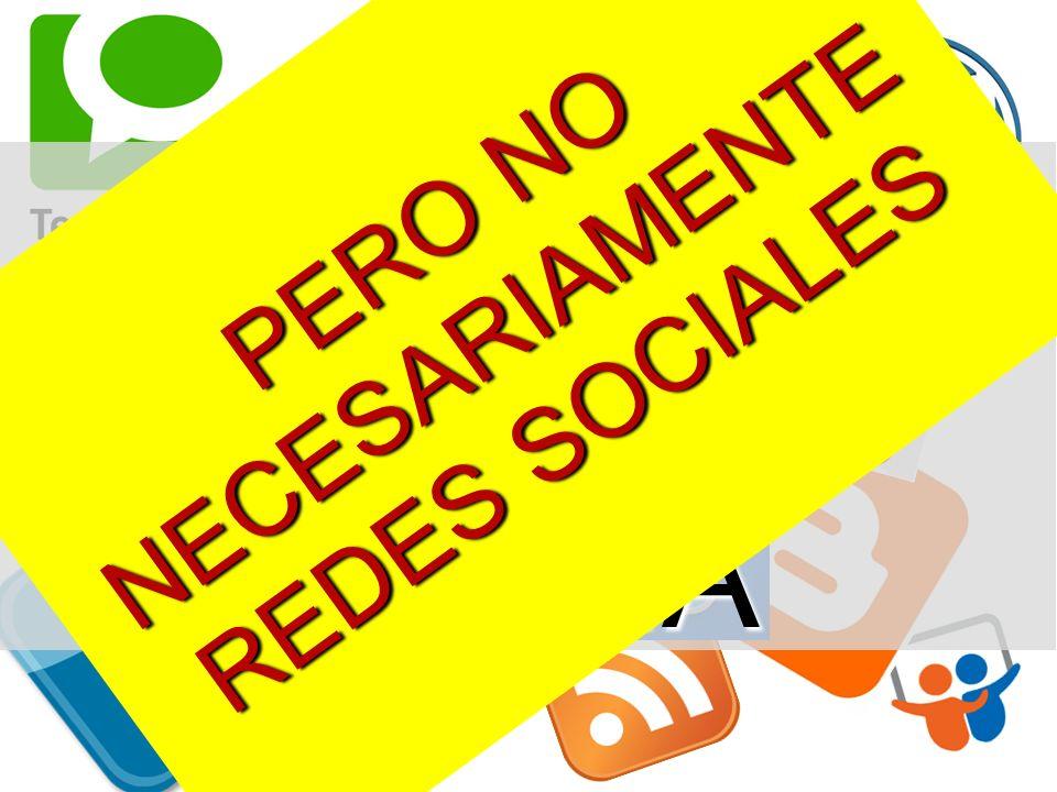 PERO NO NECESARIAMENTE REDES SOCIALES