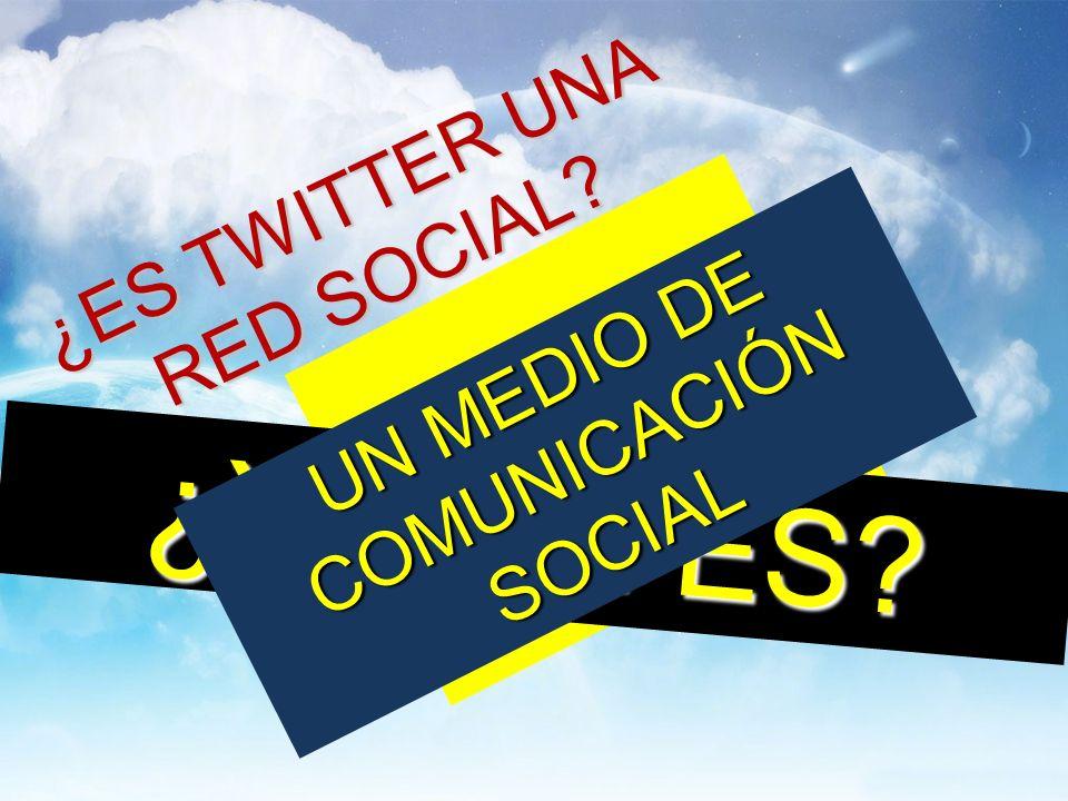 ¿ES TWITTER UNA RED SOCIAL NO ¿Y QUÉ ES UN MEDIO DE COMUNICACIÓN SOCIAL
