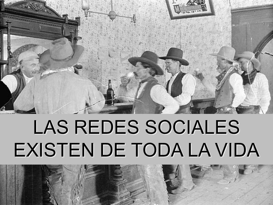 LAS REDES SOCIALES EXISTEN DE TODA LA VIDA