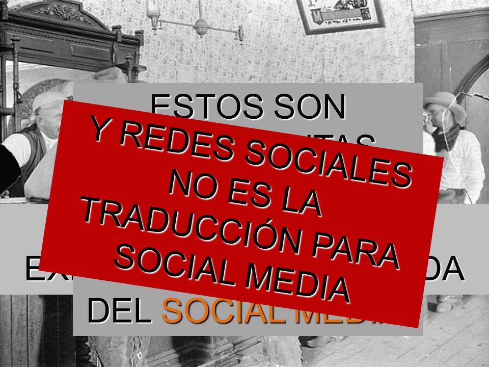 LAS REDES SOCIALES EXISTEN DE TODA LA VIDA NO ES TWITTER NI FACEBOOK NI YOUTUBE ESTOS SON HERRAMIENTAS, PLATAFORMAS Y MEDIO DE COMUNICACIÓN DEL SOCIAL MEDIA.