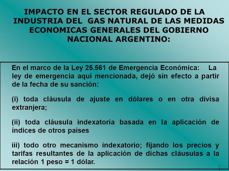IMPACTO EN EL SECTOR REGULADO DE LA INDUSTRIA DEL GAS NATURAL DE LAS MEDIDAS ECONOMICAS GENERALES DEL GOBIERNO NACIONAL ARGENTINO: En el marco de la L