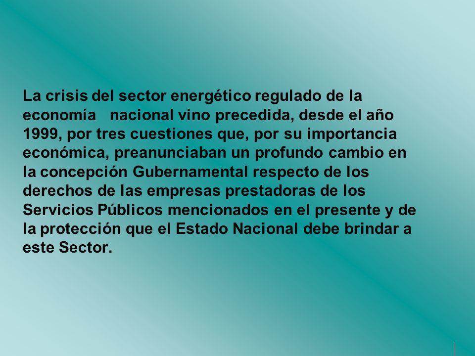 La crisis del sector energético regulado de la economía nacional vino precedida, desde el año 1999, por tres cuestiones que, por su importancia económ