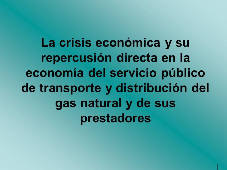 La crisis económica y su repercusión directa en la economía del servicio público de transporte y distribución del gas natural y de sus prestadores