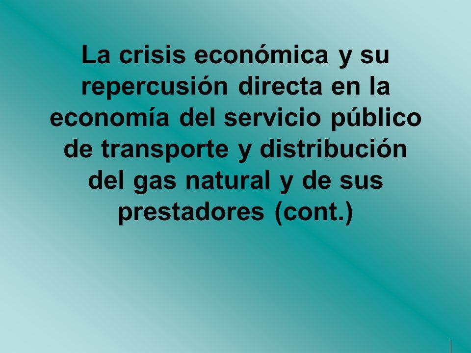 La crisis económica y su repercusión directa en la economía del servicio público de transporte y distribución del gas natural y de sus prestadores (co