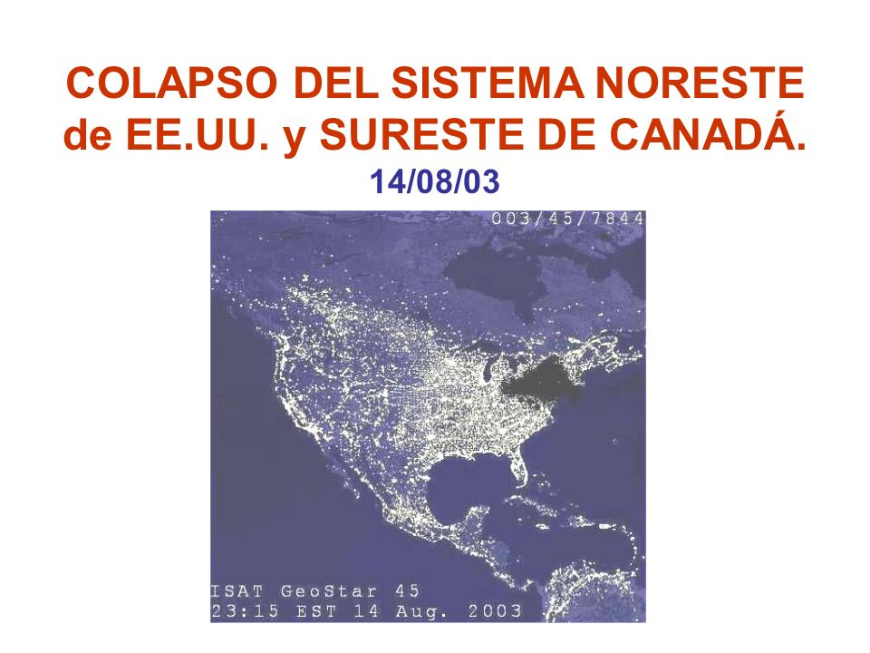 COLAPSO DEL SISTEMA NORESTE de EE.UU. y SURESTE DE CANADÁ. 14/08/03