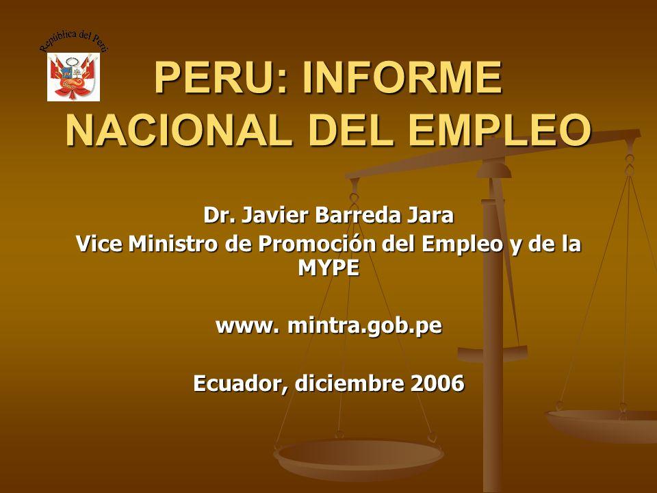 PERU: INFORME NACIONAL DEL EMPLEO Dr. Javier Barreda Jara Vice Ministro de Promoción del Empleo y de la MYPE www. mintra.gob.pe Ecuador, diciembre 200