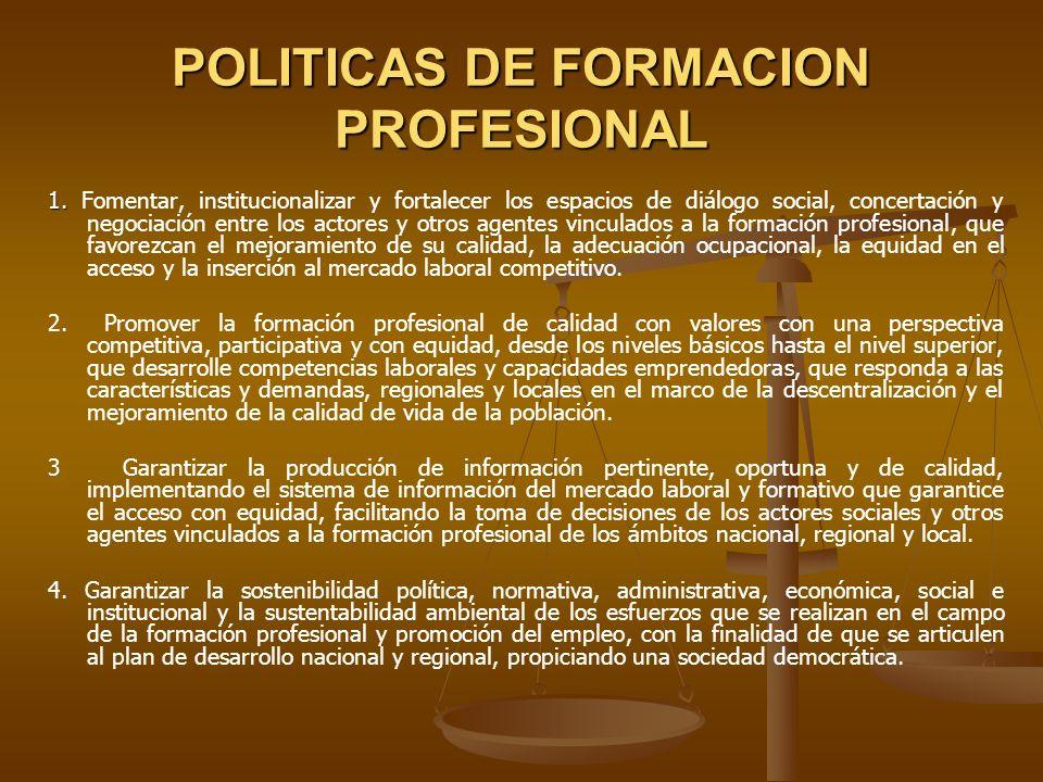 POLITICAS DE FORMACION PROFESIONAL 1. 1. Fomentar, institucionalizar y fortalecer los espacios de diálogo social, concertación y negociación entre los